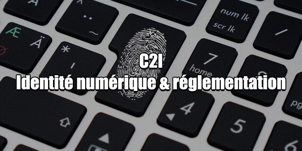 C2I Identité numérique & réglementation