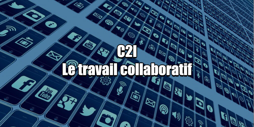 C2I le travail collaboratif